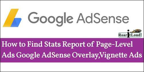 How to Find Stats Report of Page-Level Ads Google AdSense, Overlay,Vignette Ad