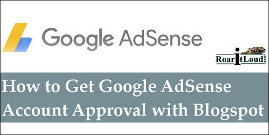 How to Get Google AdSense Account Approval with Blogspot