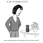 "(Woman speaking to Amazon Echo) Alexa, stop responding t my requests with ""It's your funeral."""