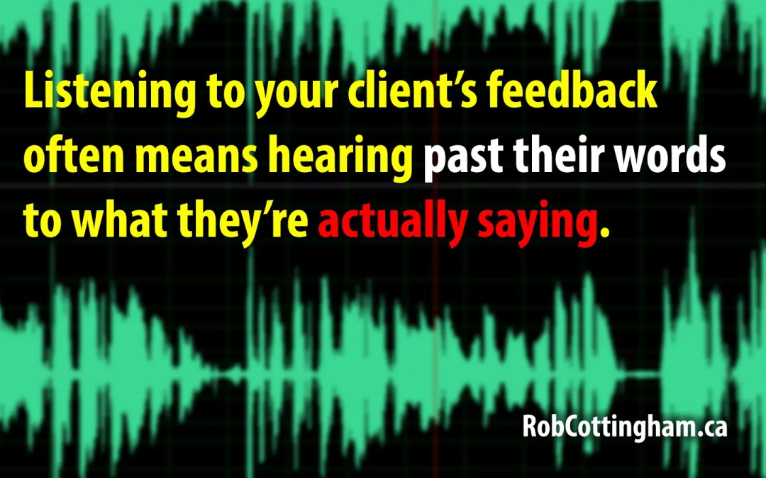 Translating client feedback: What they say vs. what they want