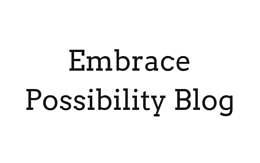 Embrace Possibility Blog