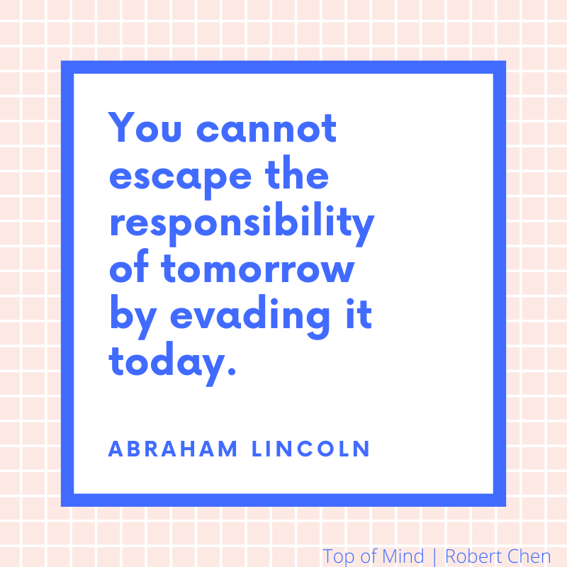 Abraham Lincoln quote You cannot escape the responsibility of tomorrow by evading it today.