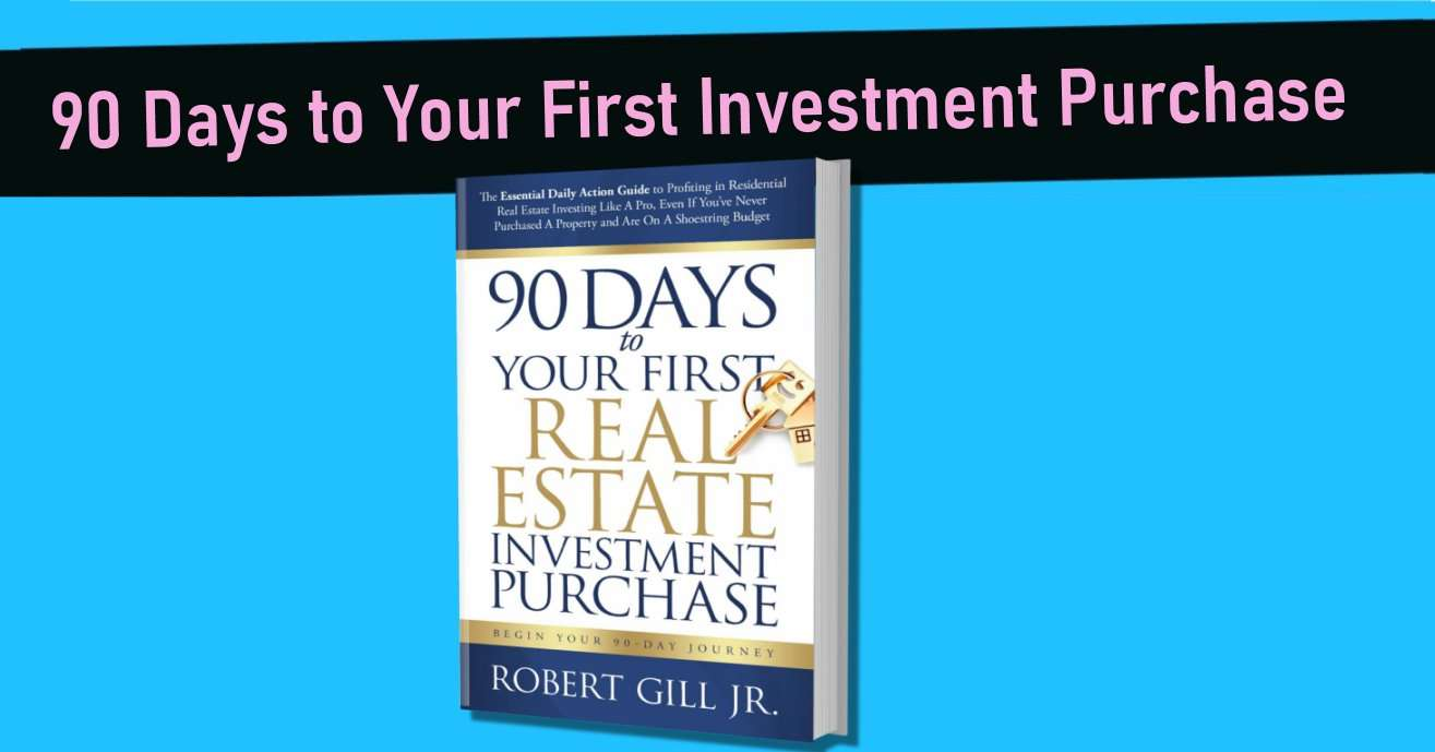 90-Days to Your First Real Estate Investment Purchase