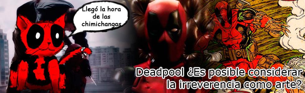 Deadpool ¿Es posible considerar la irreverencia como arte?
