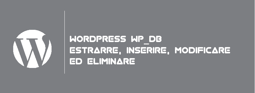 WORDPRESS-WP_db-ESTRARRE-INSERIRE-MODIFICARE-ED-ELIMINARE