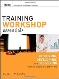Training Workshop Essentials- Designing, Developing and Delivering Learning Events That Get Results