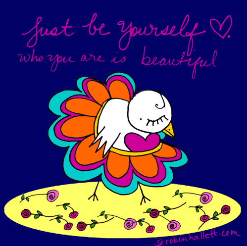 just be yourself - who you are is beautiful by robin hallett