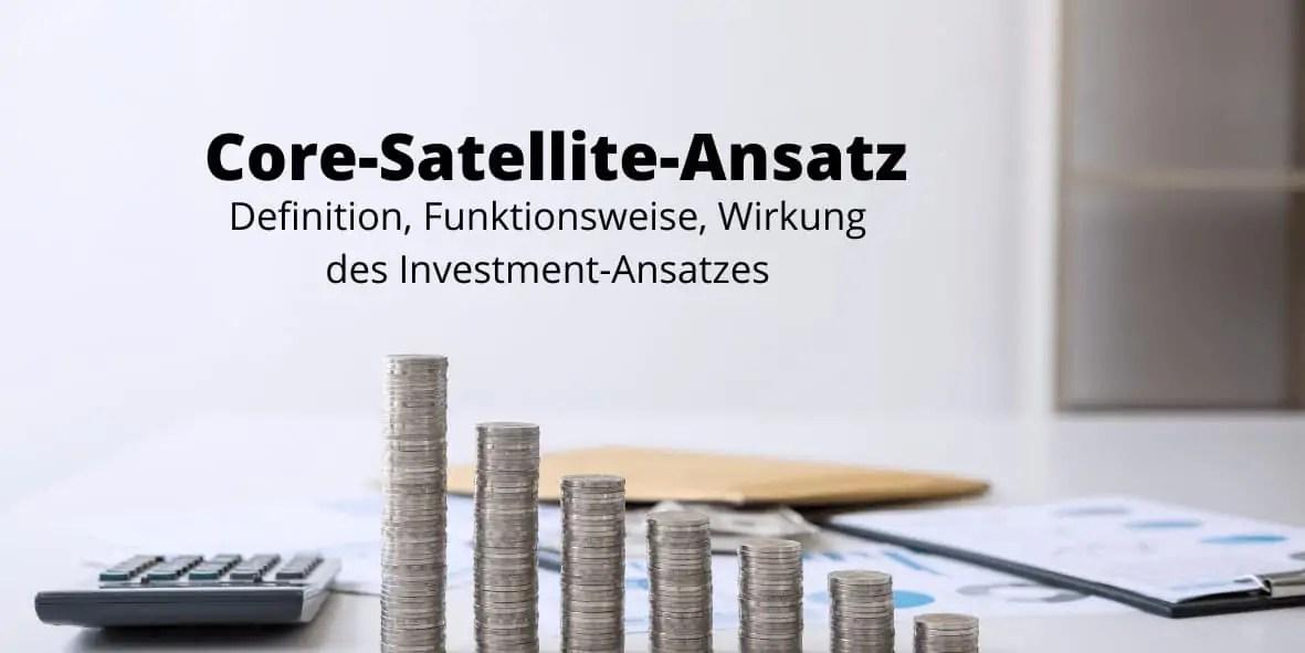 Core Satellite Strategie - Definition, Funktionsweise, Wirkung als Investmentstrategie