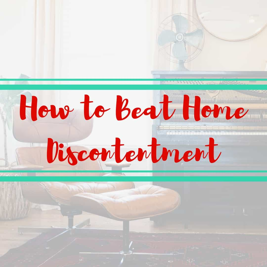 How to Beat Home Discontentment