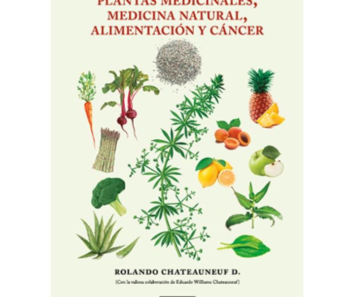"""Ya está a la venta el libro titulado """"Plantas Medicinales. Medicina Natural, Alimentación y Cáncer"""" del cual soy su autor, con la valiosa colaboración de diseñador gráfico Eduardo Williams Chateauneuf"""