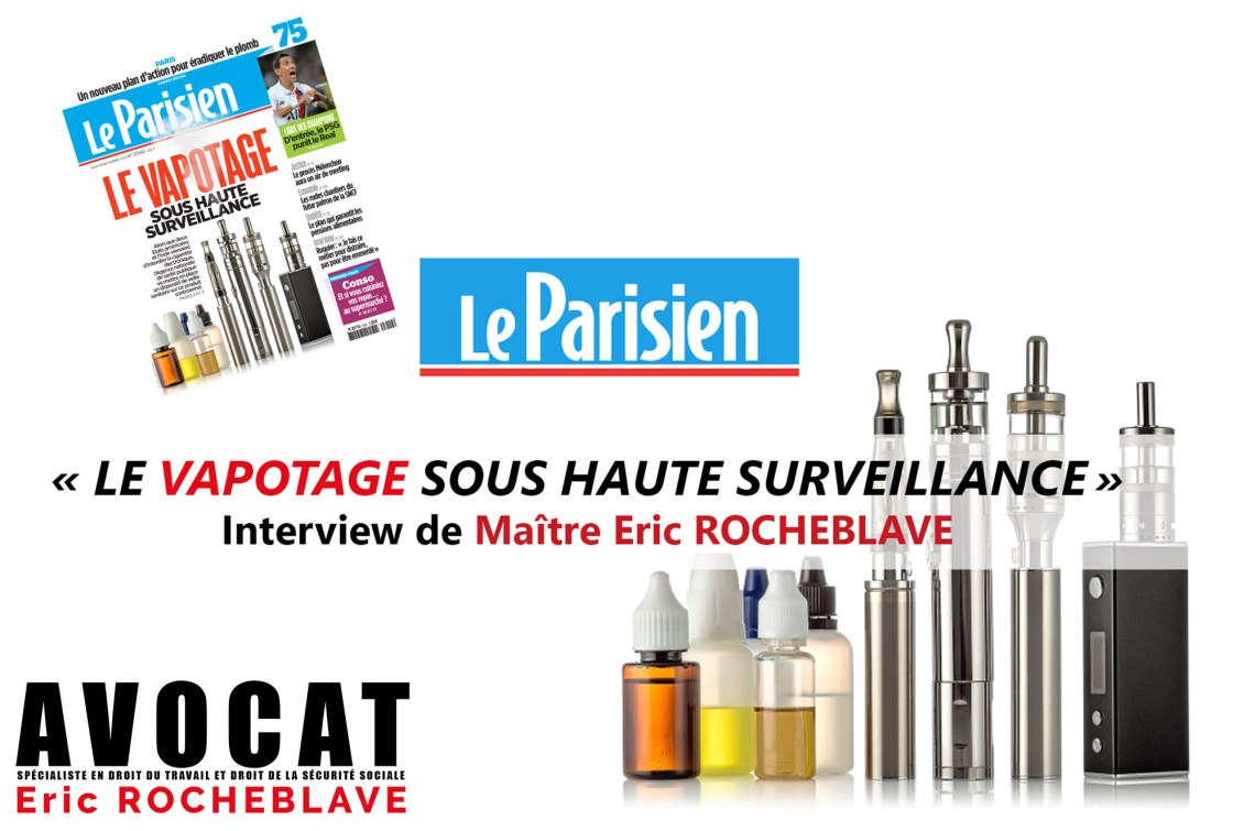 « LE VAPOTAGE SOUS HAUTE SURVEILLANCE » Interview LE PARISIEN de Maître Eric ROCHEBLAVE