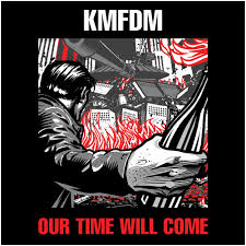 kmfdm our time will come song lyrics
