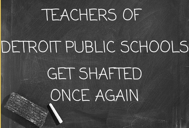 Teachers of Detroit Public Schools Shafted Once Again