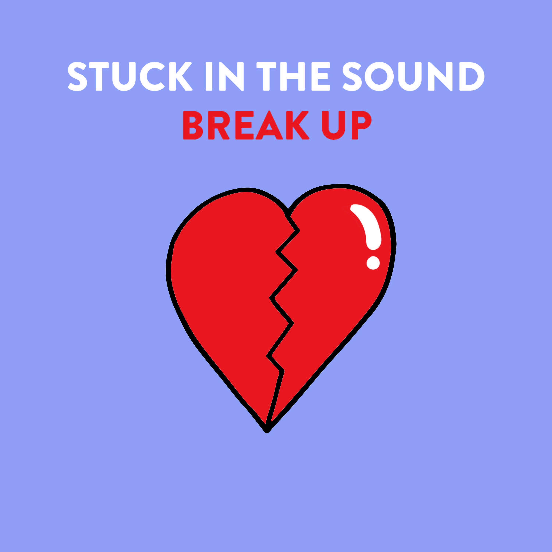 STUCK IN THE SOUND - Break up