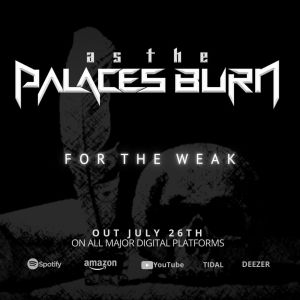 """As The Palaces Burn lanza el sencillo """"For The Weak"""""""