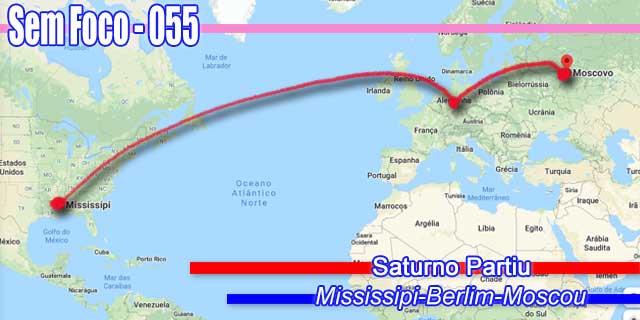 SEM FOCO 55 - Saturno Partiu: Mississipi-Berlin-Moscou (@semfoco2 #SemFoco)