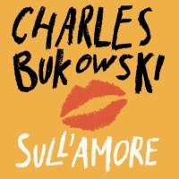 Recensione di Sull'Amore - Charles Bukowski