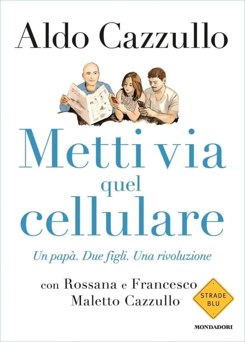 Recensione di Metti Via Quel Cellulare - Aldo, Rossana e Francesco Cazzullo