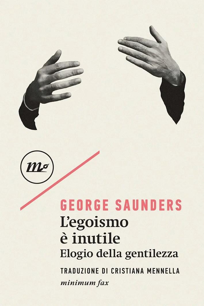 Recensione di L'Egoismo È Inutile. Elogio Della Gentilezza – George Saunders
