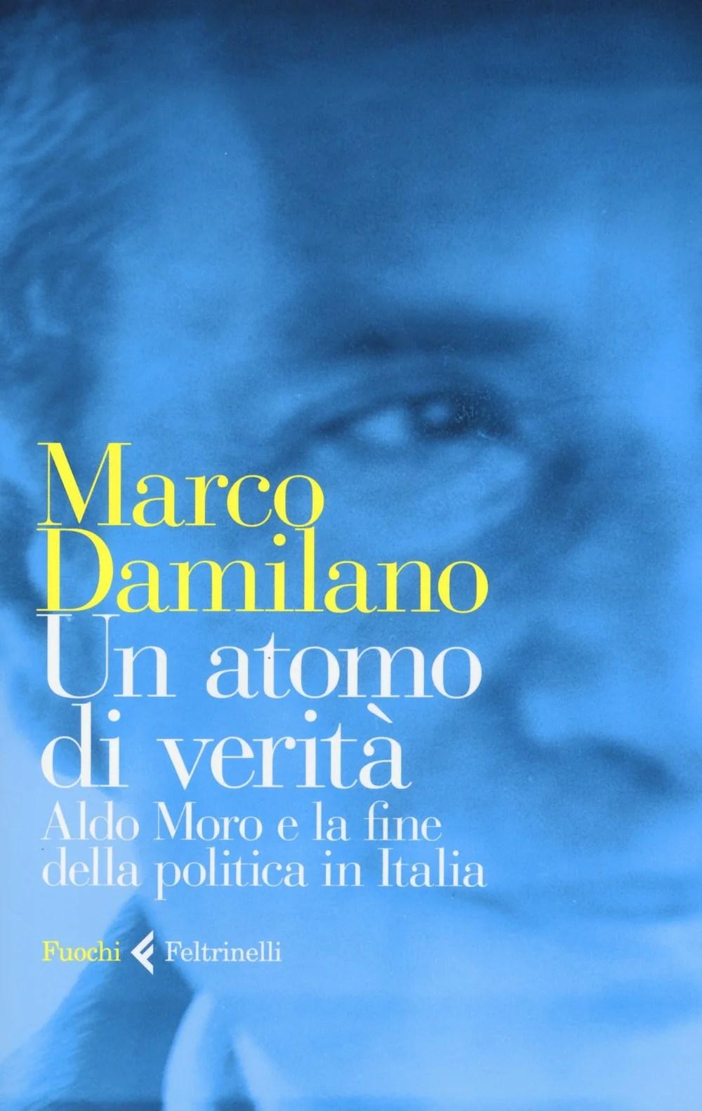 Recensione di Un Atomo Di Verità. Moro e La Fine Della Politica In Italia – Marco Damilano