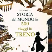 Recensione di Storia Del Mondo In 500 Viaggi In Treno - Sarah Baxter