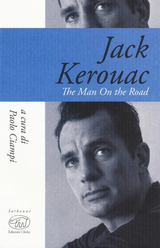 Recensione di Jack Kerouac The Man On The Road – Paolo Ciampi
