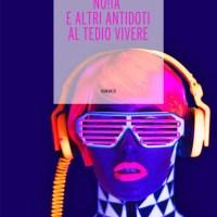 Recensione di NO!IA E Altri Antidoti Al Tedio Vivere - Andrea Paolucci