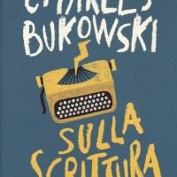 Recensione di Sulla Scrittura - Charles Bukowski