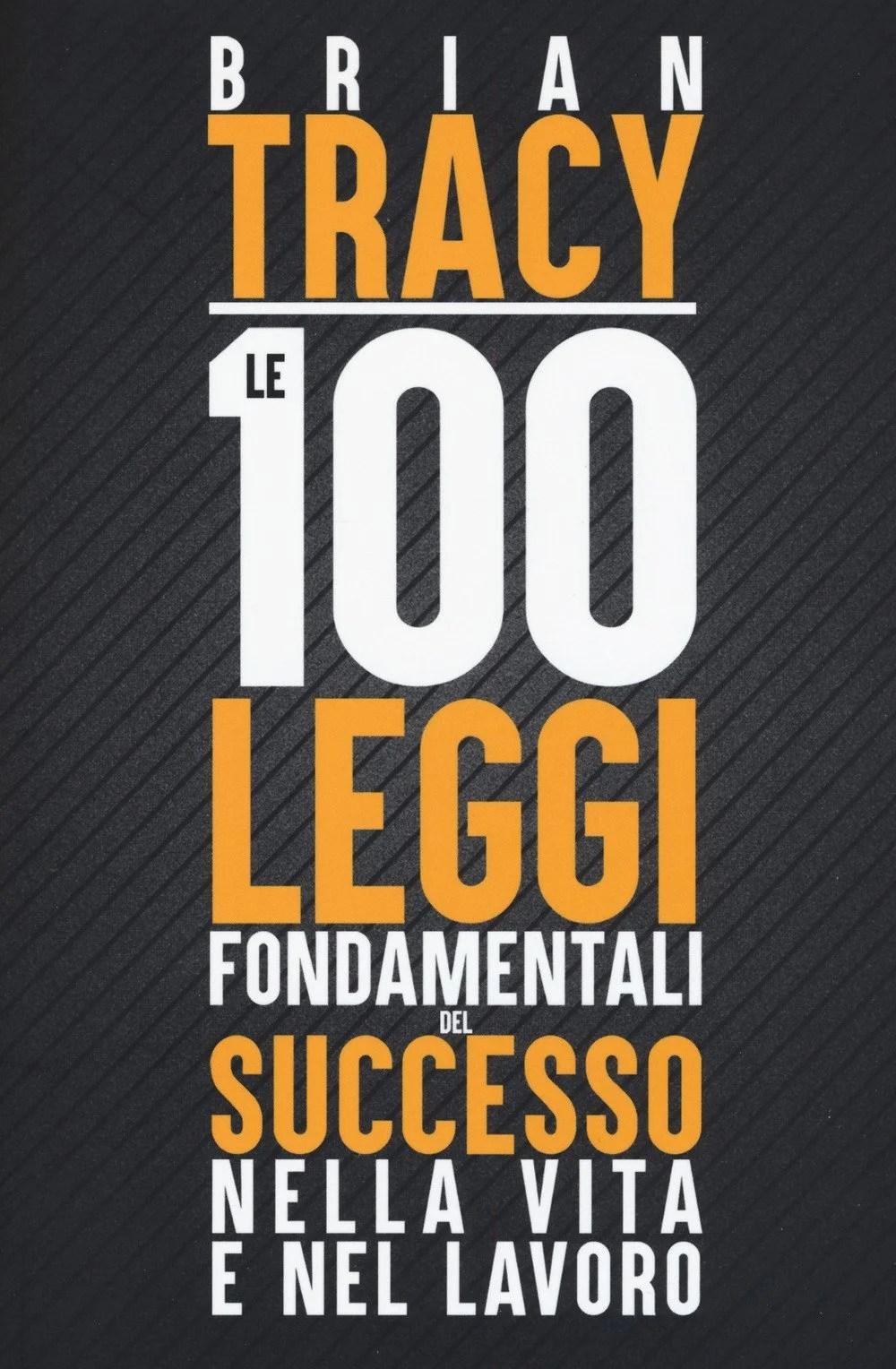 Recensione di Le 100 Leggi Fondamentali Del Successo Nella Vita E Nel Lavoro – B. Tracy