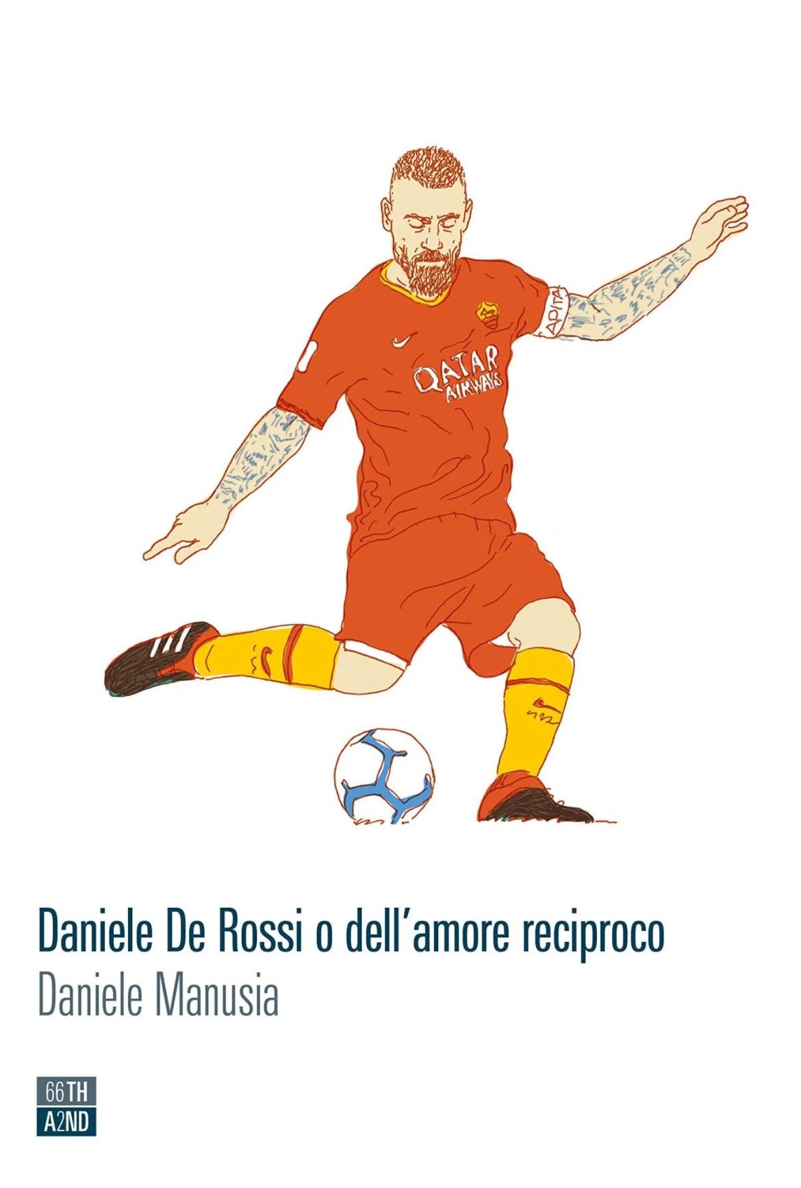 Recensione di Daniele De Rossi O Dell'Amore Reciproco – D. Manusia