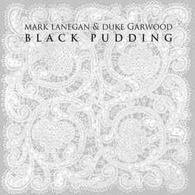 Mark Lanegan & Duke Garwood - Black Pudding (2013)