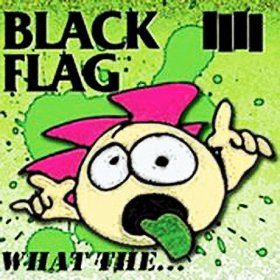 Black Flag - What The... (2013)