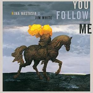 Nina Nastasia & Jim White - You Follow Me