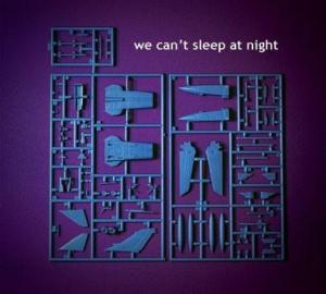 We Can't Sleep at Night - We Can't Sleep at Night