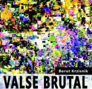 Borut Kržišnik - Valse Brutal