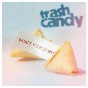 Trash Candy - What´s Your Story?