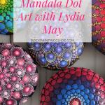 Mandala Dot Art with Lydia May - Featured Artist: Lydia May, Mandala Artist