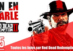 Toutes les Infos de Red Dead Redemption II de ces dernières heures !