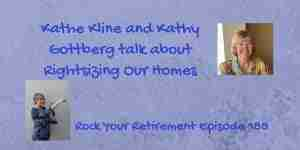 Kathe Kline and Kathy Gottberg talk about Rightsizing Our Homes