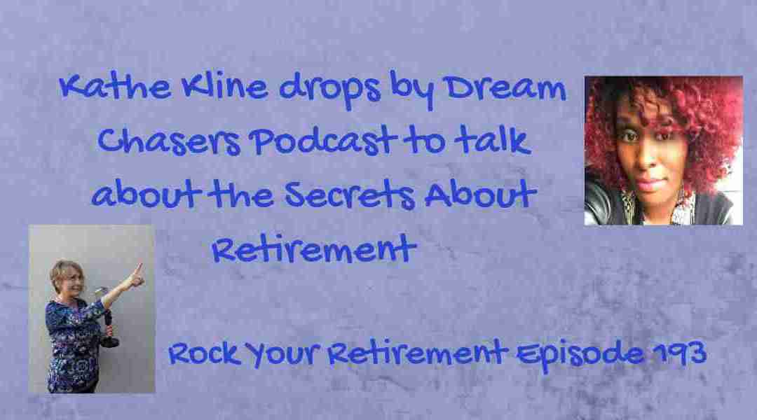 Kathe joins the Dream Chasers Podcast to Discuss Secrets About Retirement – Episode 193