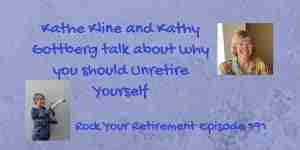 Kathy Gottberg and Kathe Kline talk about why you should Unretire Yourself