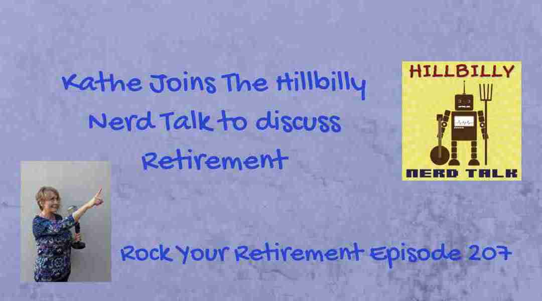 Kathe Guests on Hillbilly Nerd Talk to talk about Retirement – Ep 207