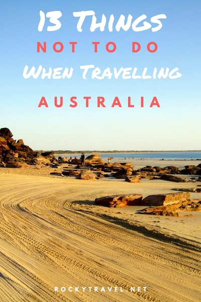 Visiting Australia 13 Things Not To Do When Travelling In Oz