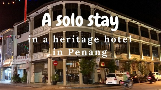 My solo stay in a heritage hotel in Penang