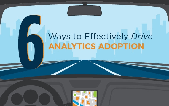 6 Ways to Effectively Drive Analytics Adoption