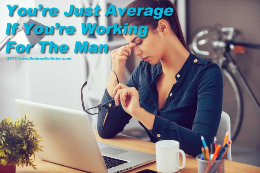 You're Just Average If You're Working For The Man