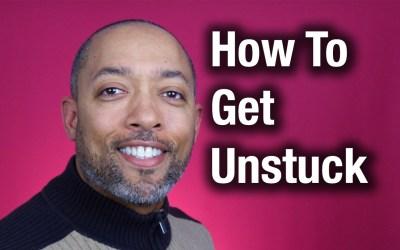 How To Get Unstuck In Life