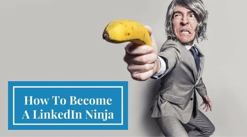 How To Become A LinkedIn Ninja