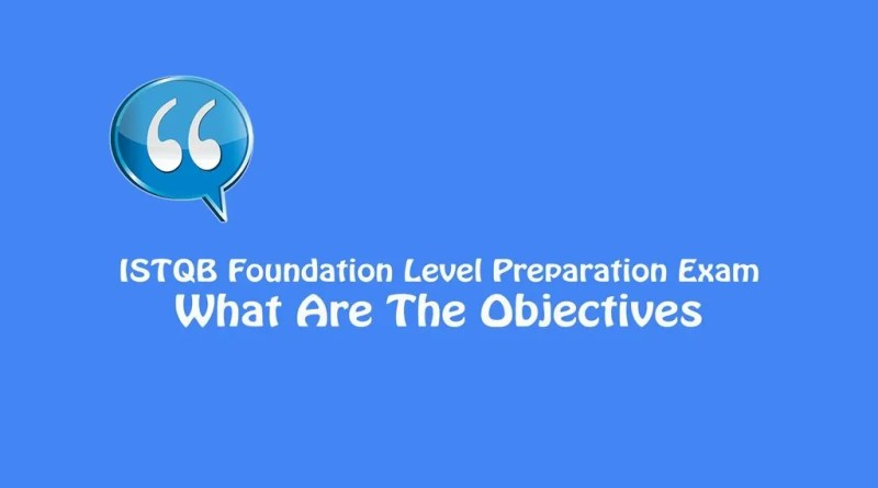 ISTQB Foundation Level Exam - What Are The Objectives