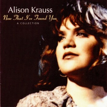 Alison Krauss - Now That I've Found You - Front